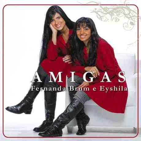 Amigas-Fenanda Brum e Eyshila(2008)