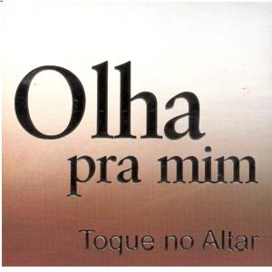 Toque no Altar-Olha pra Mim (2006)