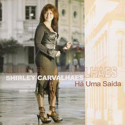 Shirley Carvalhaes Há Uma Saída