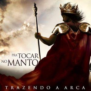 Trazendo a Arca-Pra Tocar no Manto(2009)